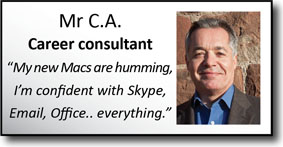 "Mr C.A., Career Consultant, ""My news macs are humming, I'm confident with Skype, Email, Office. Everything!"""